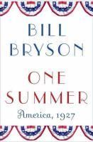 One Summer : America, 1927 by Bryson, Bill © 2013 (Added: 8/10/16)
