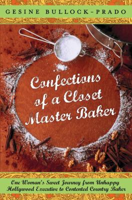 Details about Confections of a Closet Master Baker : One Woman's Sweet Journey from Unhappy Hollywood Executive to Contented Country Baker