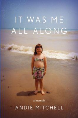It was me all along : a memoir