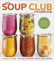 The Soup Club Cookbook : Feed Your Friends, Feed Your Family, Feed Yourself by Allison, Courtney © 2015 (Added: 3/25/15)