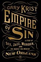 Book cover: Empire of Sin: A Story of Sex, Jazz, Murder, and the Battle for Modern New Orleans by Gary Krist