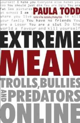 Extreme mean : trolls, bullies and predators online