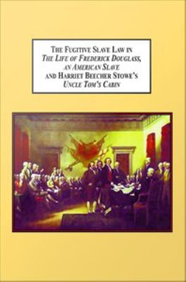 The Fugitive Slave Law in the Life of Frederick Douglass: An American Slave and Harriet Beecher Stowe's Uncle Tom's Cabin