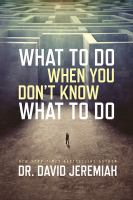 What To Do When You Don't Know What To Do by Jeremiah, David © 2016 (Added: 9/20/16)