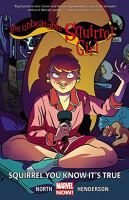 The Unbeatable Squirrel Girl : Squirrel You Know It's True by North, Ryan © 2015 (Added: 6/27/16)