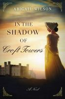 In The Shadow Of Croft Towers by Wilson, Abigail © 2019 (Added: 5/12/19)