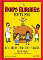 The Bob's Burgers Burger Book : Real Recipes For Joke Burgers by Bouchard, Loren © 2016 (Added: 8/29/16)