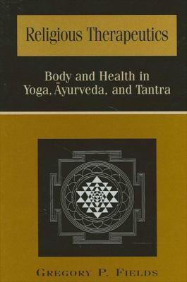 Religious Therapeutics: body and health in Yoga, Āyurveda, and Tantra