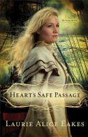 Heart's Safe Passage : A Novel by Eakes, Laurie Alice &copy; 2012 (Added: 5/7/13)