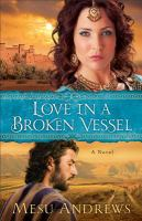 Love In A Broken Vessel : A Novel by Andrews, Mesu &copy; 2013 (Added: 5/7/13)
