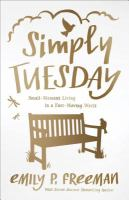 Simply Tuesday : Small-moment Living In A Fast-moving World by Freeman, Emily P. © 2015 (Added: 8/30/16)