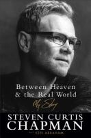 Between Heaven & The Real World : My Story by Chapman, Steven Curtis © 2017 (Added: 3/20/17)