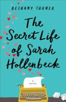 The Secret Life Of Sarah Hollenbeck by Turner, Bethany © 2017 (Added: 1/16/18)