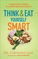 Think And Eat Yourself Smart : A Neuroscientific Approach To A Sharper Mind And Healthier Life by Leaf, Caroline © 2016 (Added: 6/27/16)