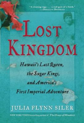 Details about Lost kingdom : Hawaii's last queen, the sugar kings and America's first imperial adventure