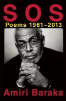 S O S : Poems 1961-2013 by Baraka, Amiri © 2014 (Added: 5/12/15)