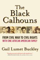 The Black Calhouns : From Civil War To Civil Rights With One African American Family by Buckley, Gail Lumet © 2016 (Added: 4/27/16)