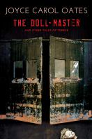 The Doll-master : And Other Tales Of Terror by Oates, Joyce Carol © 2016 (Added: 4/26/16)