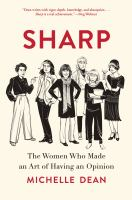 Sharp : The Women Who Made An Art Of Having An Opinion by Dean, Michelle © 2018 (Added: 4/24/18)
