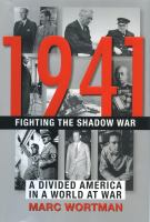 1941 : Fighting The Shadow War : A Divided America In A World At War by Wortman, Marc (Marc Josef) © 2016 (Added: 8/22/16)