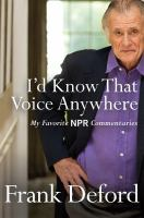 I'd Know That Voice Anywhere : My Favorite Npr Commentaries by Deford, Frank © 2016 (Added: 8/23/16)