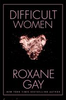 Difficult Women by Gay, Roxane © 2017 (Added: 1/5/17)