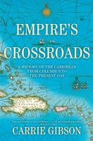 Empire's Crossroads : A History Of The Caribbean From Columbus To The Present Day by Gibson, Carrie © 2014 (Added: 3/27/15)
