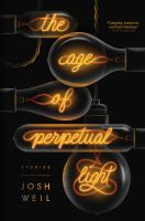 The Age Of Perpetual Light : Stories by Weil, Josh © 2017 (Added: 9/19/17)