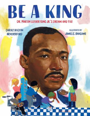 Cover image for Be a king : Dr. Martin Luther King Jr.'s dream and you