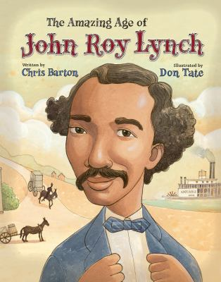 The Amazing Age of John Roy Lynch by Chris Barton; Don Tate