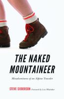The Naked Mountaineer : Misadventures Of An Alpine Traveler by Sieberson, Steve © 2014 (Added: 3/2/15)