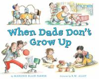When+dads+dont+grow+up by Parker, Marjorie Blain © 2012 (Added: 8/2/17)