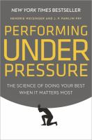 Performing Under Pressure : The Science Of Doing Your Best When It Matters Most by Weisinger, Hendrie © 2015 (Added: 5/7/15)