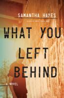 What You Left Behind : A Novel by Hayes, Samantha © 2014 (Added: 4/22/15)