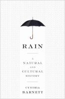 Rain : A Natural And Cultural History by Barnett, Cynthia © 2015 (Added: 4/20/16)