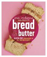 Bread & Butter : Gluten-free Vegan Recipes To Fill Your Bread Basket by McKenna, Erin © 2015 (Added: 7/20/15)