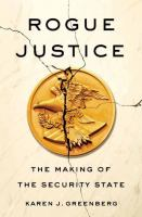 Rogue Justice : The Making Of The Security State by Greenberg, Karen J. © 2016 (Added: 9/14/16)