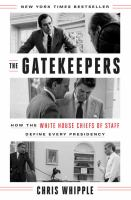 The Gatekeepers : How The White House Chiefs Of Staff Define Every Presidency by Whipple, Chris (Christopher C.) © 2017 (Added: 4/10/17)