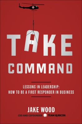 cover of Take Command: Lessons in Leadership: How to Be a First Responder in Business