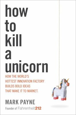 cover of How to Kill a Unicorn: How the World's Hottest Innovation Company Brings New Ideas to Market Faster