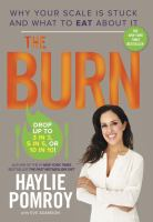 The Burn : Why Your Scale Is Stuck And What To Eat About It by Pomroy, Haylie © 2014 (Added: 3/3/15)