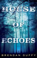 House Of Echoes : A Novel by Duffy, Brendan © 2015 (Added: 7/21/15)