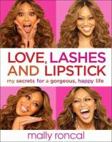 Love, Lashes, And Lipstick : My Secrets For A Gorgeous, Happy Life by Roncal, Mally © 2014 (Added: 1/9/15)