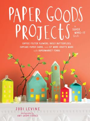 cover of Paper goods projects : coffee filter flowers, doily butterflies, cupcake paper cards, and 57 more crafts