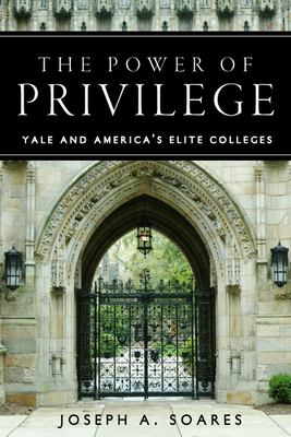 The Power of Privilege: Yale and America's elite colleges
