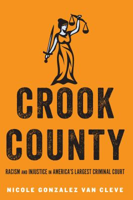 cover of Crook County: Racism and Injustice in America's Largest Criminal Court