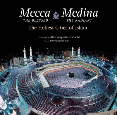 Mecca the blessed, Medina the radiant : the holiest cities of Islam