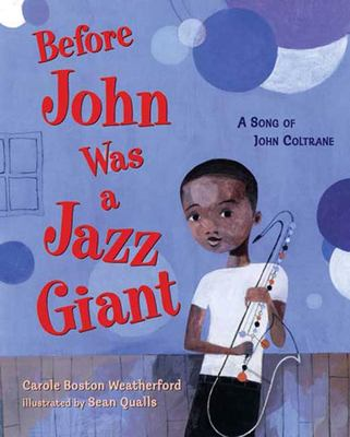 Before John Was a Jazz Giant by Carole Boston Weatherford; Sean Qualls (Illustrator)