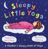 Sleepy+little+yoga by Whitford, Rebecca © 2007 (Added: 5/23/17)