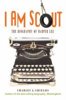I Am Scout: A Biography of Harper Lee